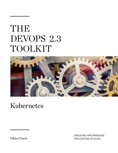 The DevOps 2.3 Toolkit: Kubernetes